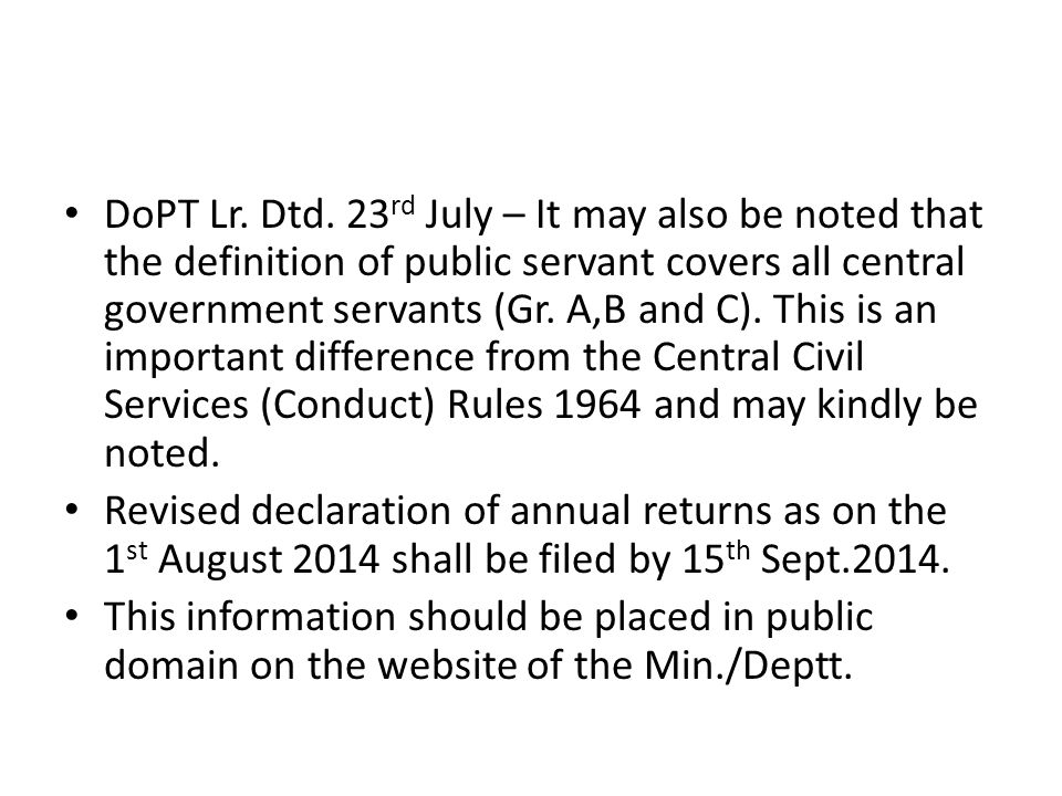 DoPT Lr. Dtd. 23 rd July – It may also be noted that the definition of public servant covers all central government servants (Gr. A,B and C). This is