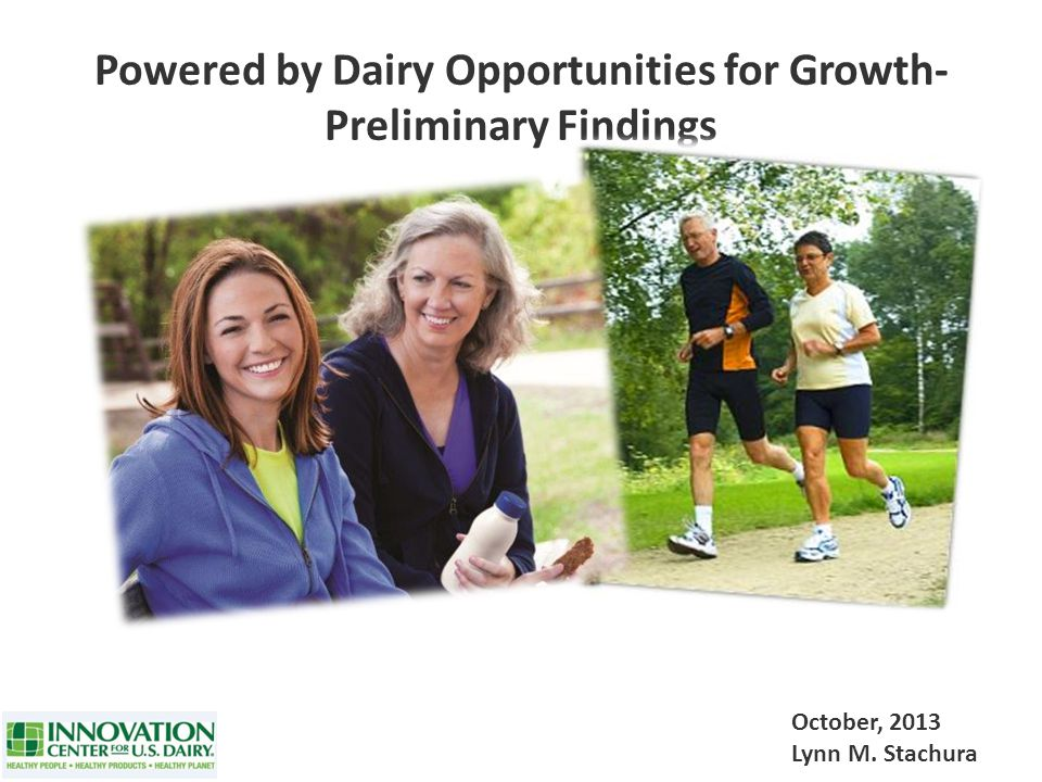 Powered by Dairy Opportunities for Growth- Preliminary Findings October, 2013 Lynn M. Stachura