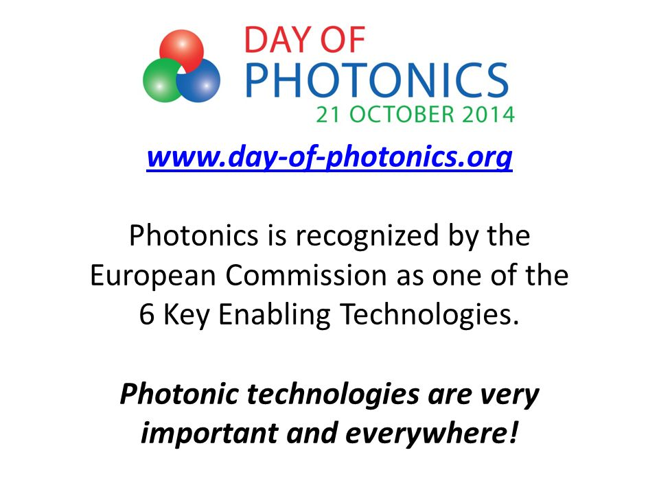 Photonics is recognized by the European Commission as one of the 6 Key Enabling Technologies.