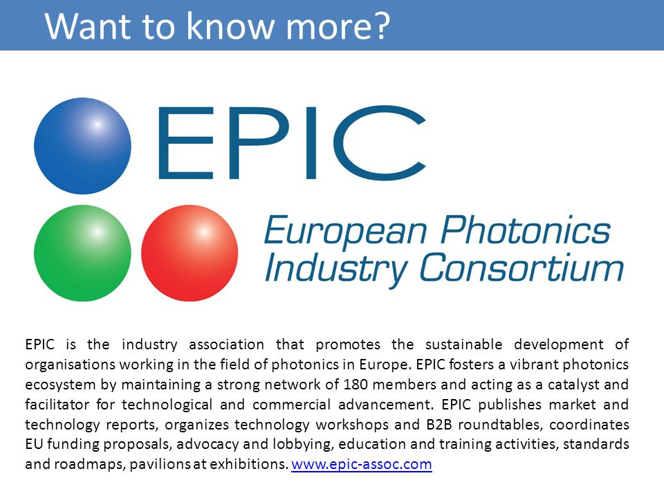 EPIC is the industry association that promotes the sustainable development of organisations working in the field of photonics in Europe.