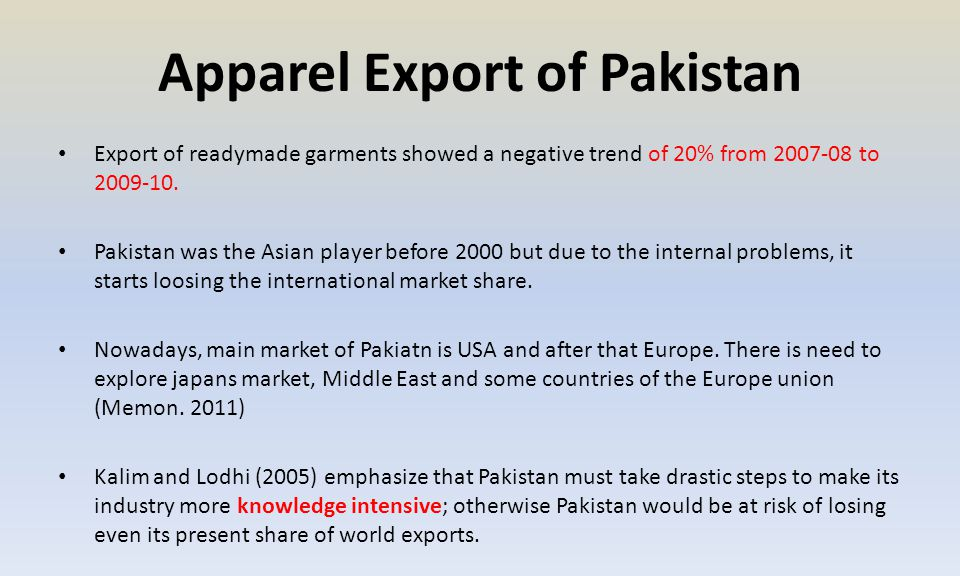Apparel Export of Pakistan Export of readymade garments showed a negative trend of 20% from 2007-08 to 2009-10.