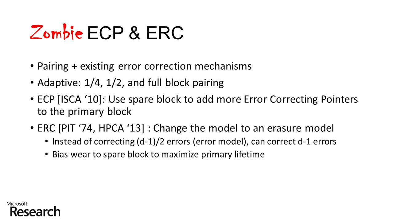 Zombie ECP & ERC Pairing + existing error correction mechanisms Adaptive: 1/4, 1/2, and full block pairing ECP [ISCA '10]: Use spare block to add more