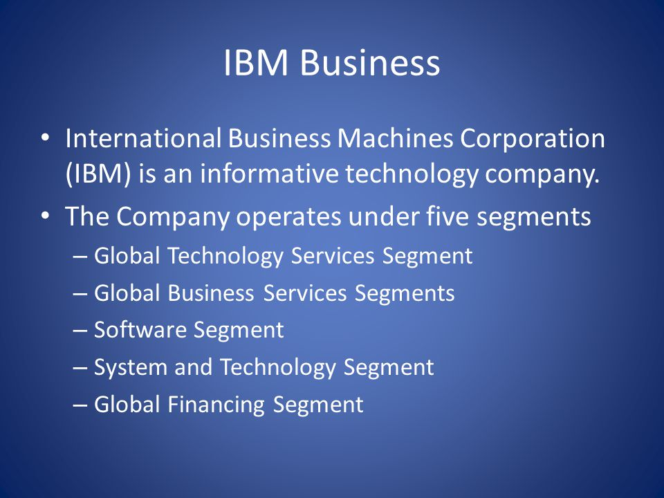 IBM Business International Business Machines Corporation (IBM) is an informative technology company.