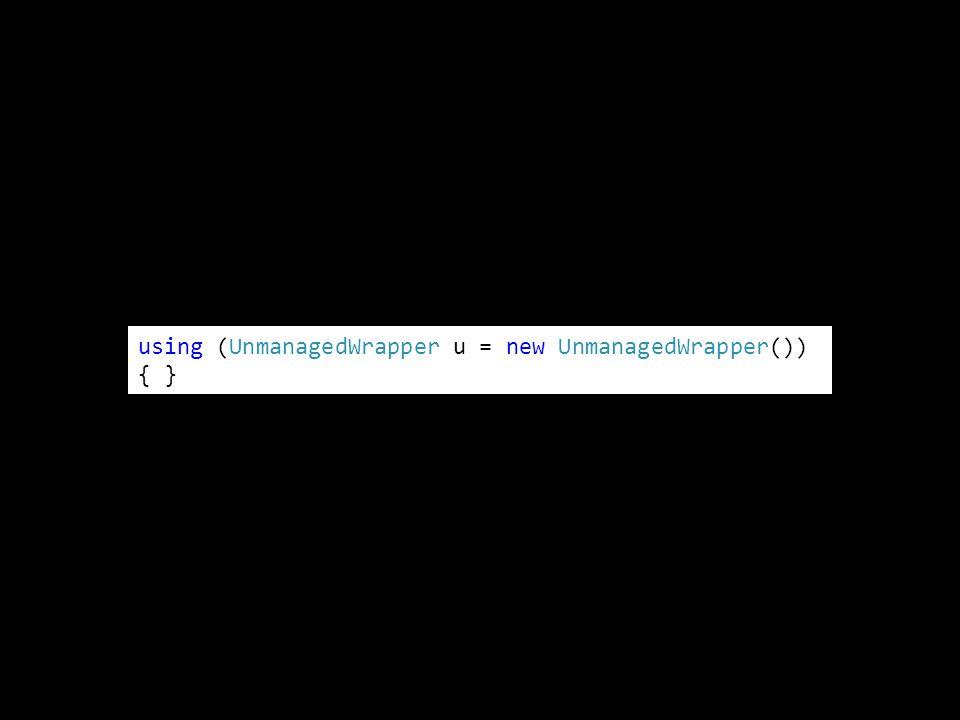 using (UnmanagedWrapper u = new UnmanagedWrapper()) { }
