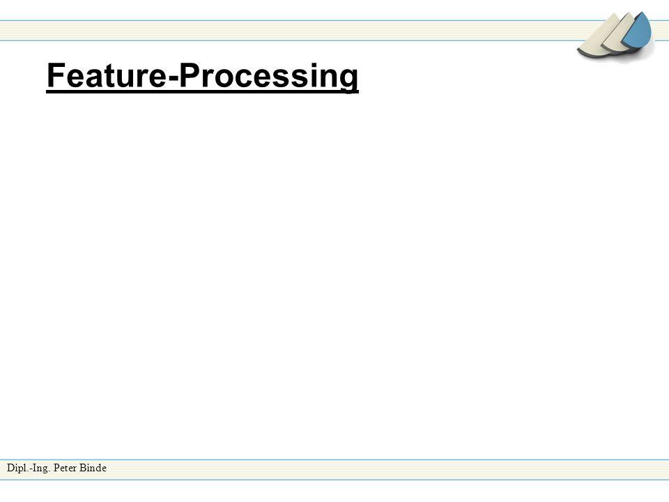 Dipl.-Ing. Peter Binde Feature-Processing