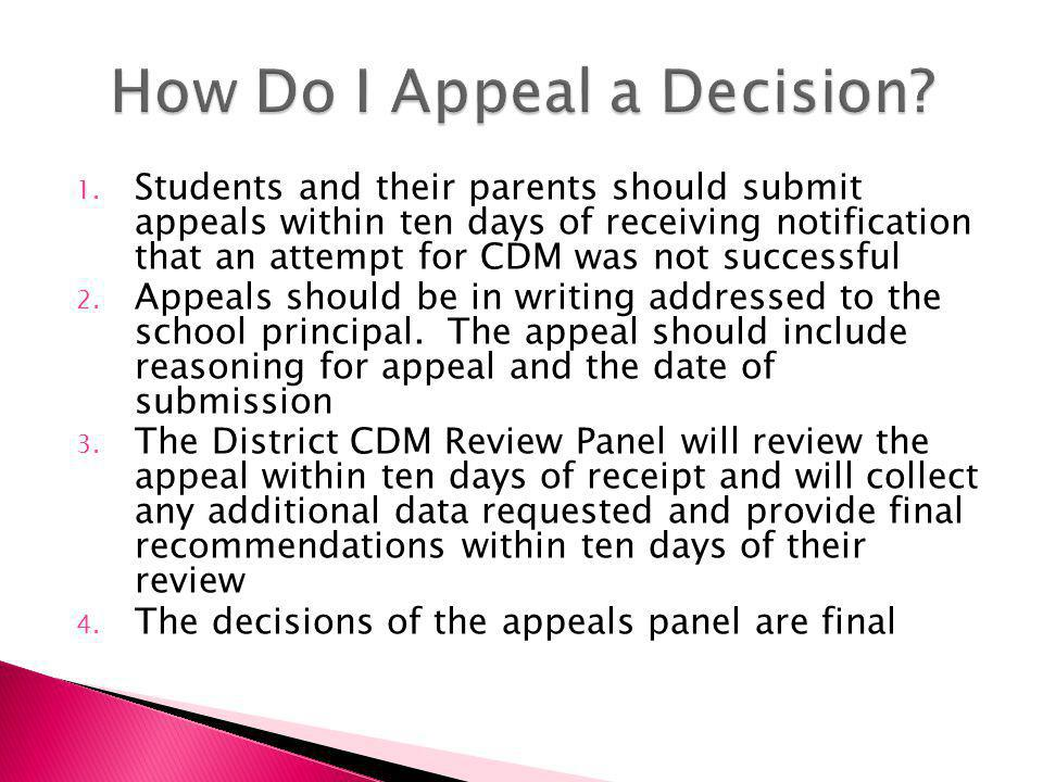 1. Students and their parents should submit appeals within ten days of receiving notification that an attempt for CDM was not successful 2. Appeals sh