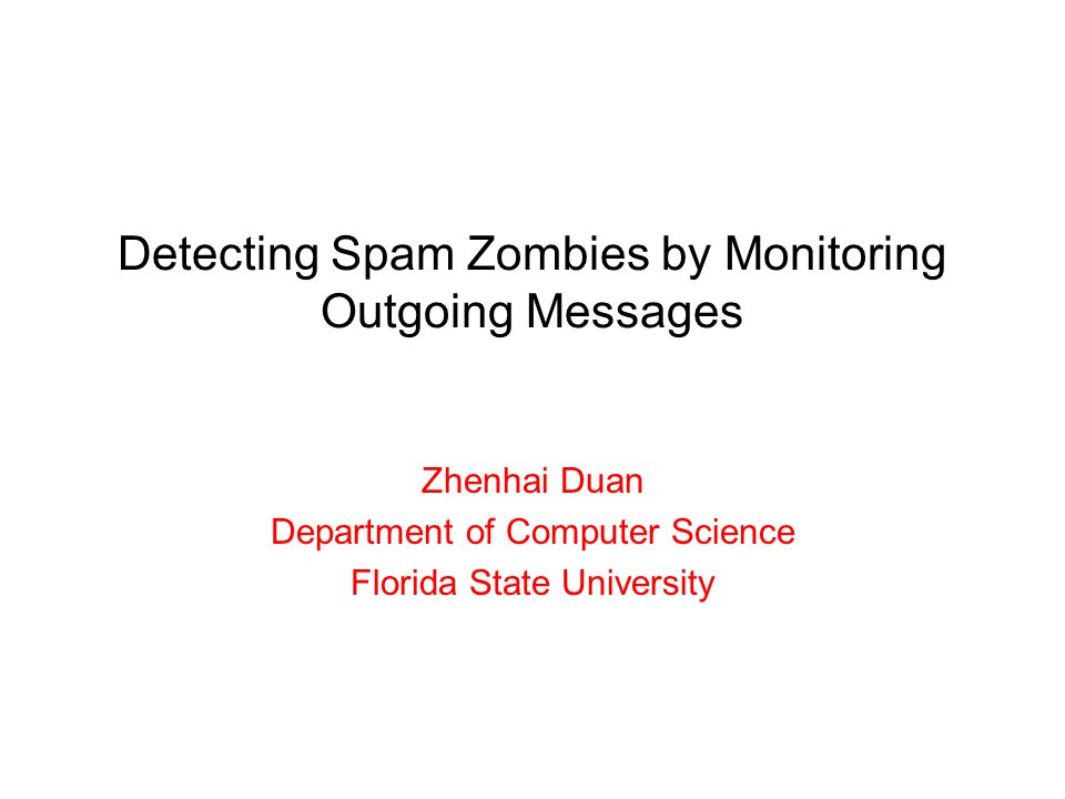 Summary SPOT –Effective and efficient spam zombie detection system –Based Sequential Probability Ratio Test A utility-based detection scheme –How to generalize the idea to detect compromised machines used for other purposes.