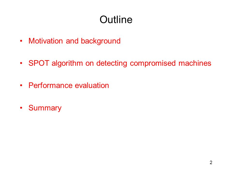Outline Motivation and background SPOT algorithm on detecting compromised machines Performance evaluation Summary 2