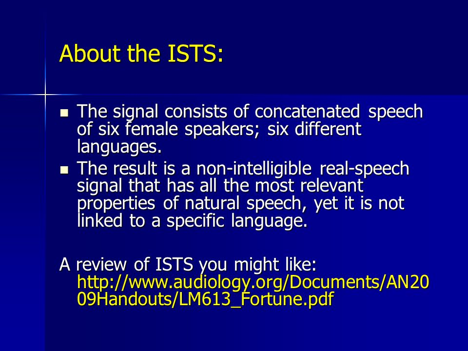 About the ISTS: The signal consists of concatenated speech of six female speakers; six different languages.