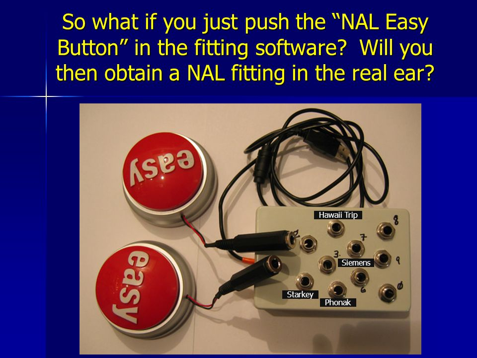 So what if you just push the NAL Easy Button in the fitting software.