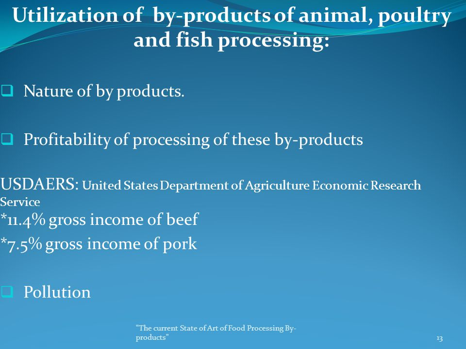 Utilization of by-products of animal, poultry and fish processing:  Nature of by products.