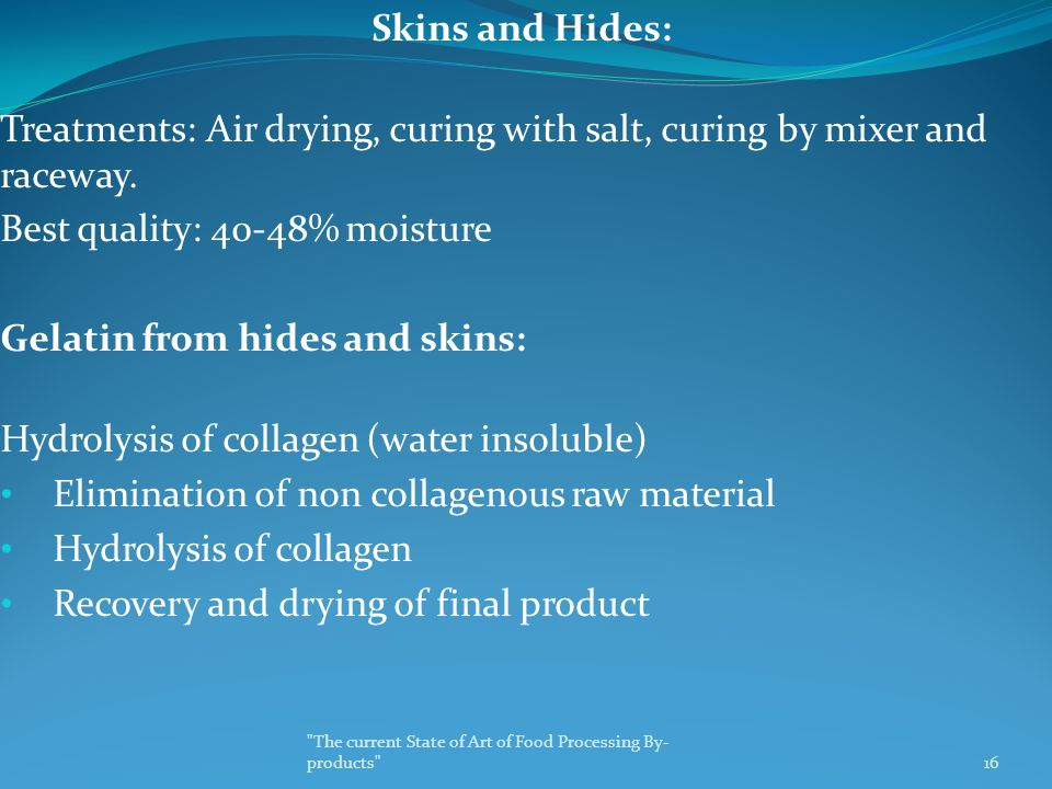 Skins and Hides: Treatments: Air drying, curing with salt, curing by mixer and raceway.