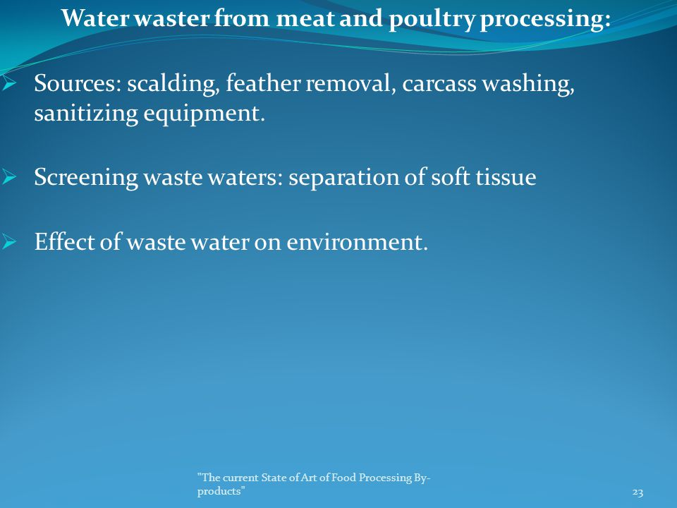 Water waster from meat and poultry processing:  Sources: scalding, feather removal, carcass washing, sanitizing equipment.  Screening waste waters: