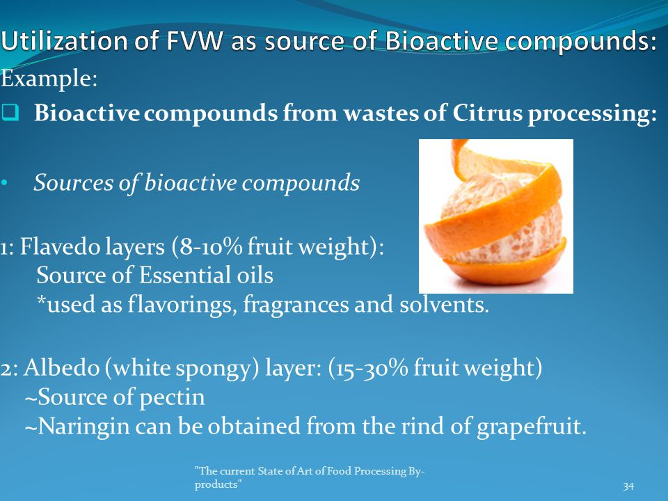 Example:  Bioactive compounds from wastes of Citrus processing: Sources of bioactive compounds 1: Flavedo layers (8-10% fruit weight): Source of Esse