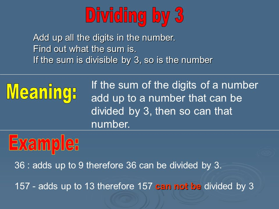 Add up all the digits in the number.Find out what the sum is.