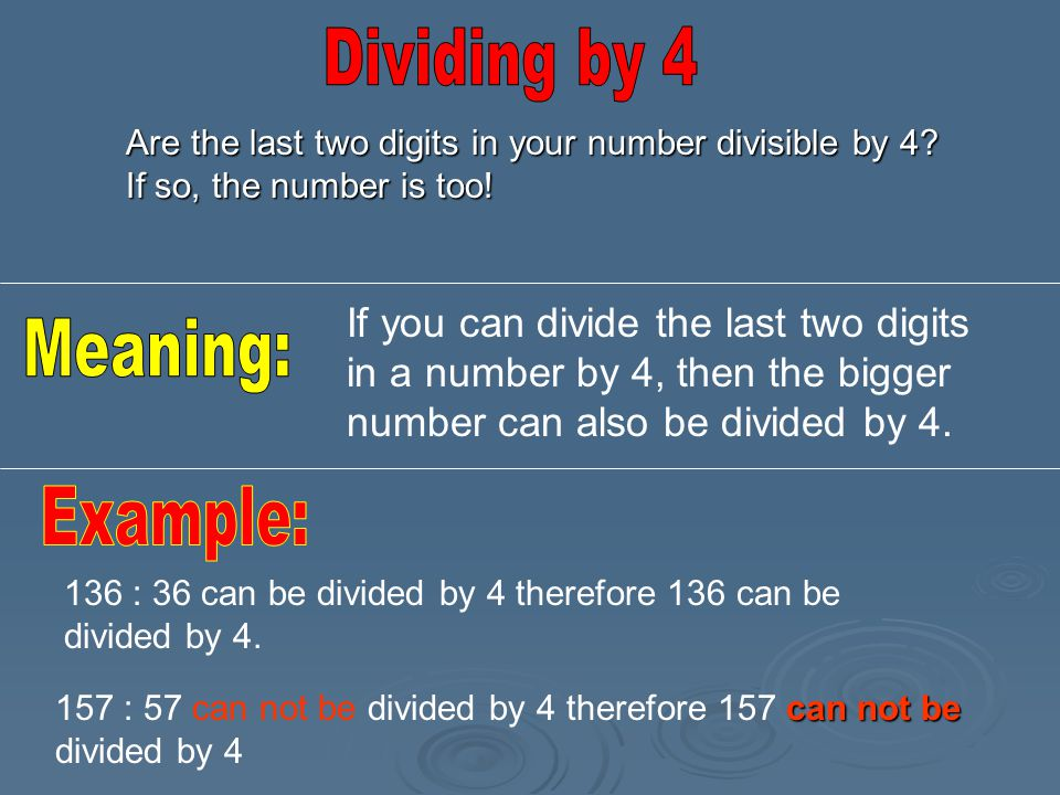 Are the last two digits in your number divisible by 4.