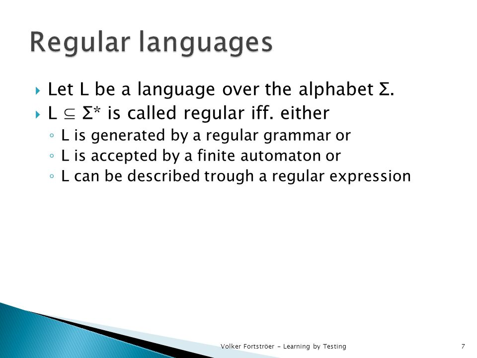  Let L be a language over the alphabet Σ.  L ⊆ Σ* is called regular iff.