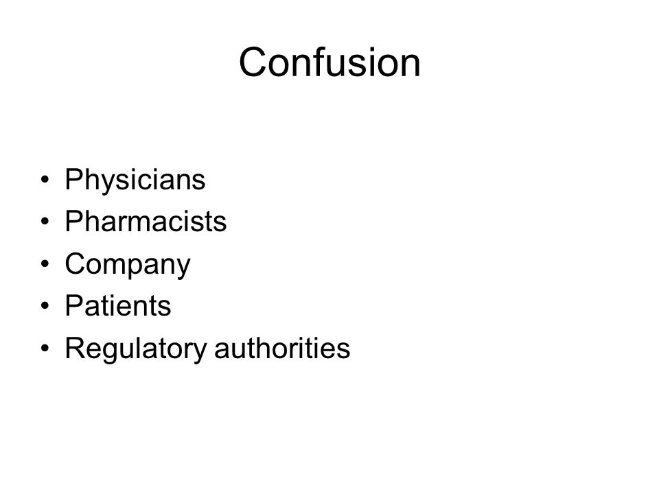 Confusion Physicians Pharmacists Company Patients Regulatory authorities