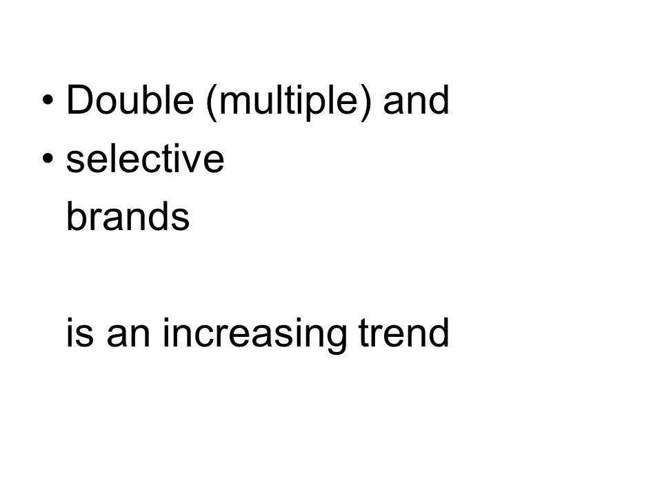 Double (multiple) and selective brands is an increasing trend