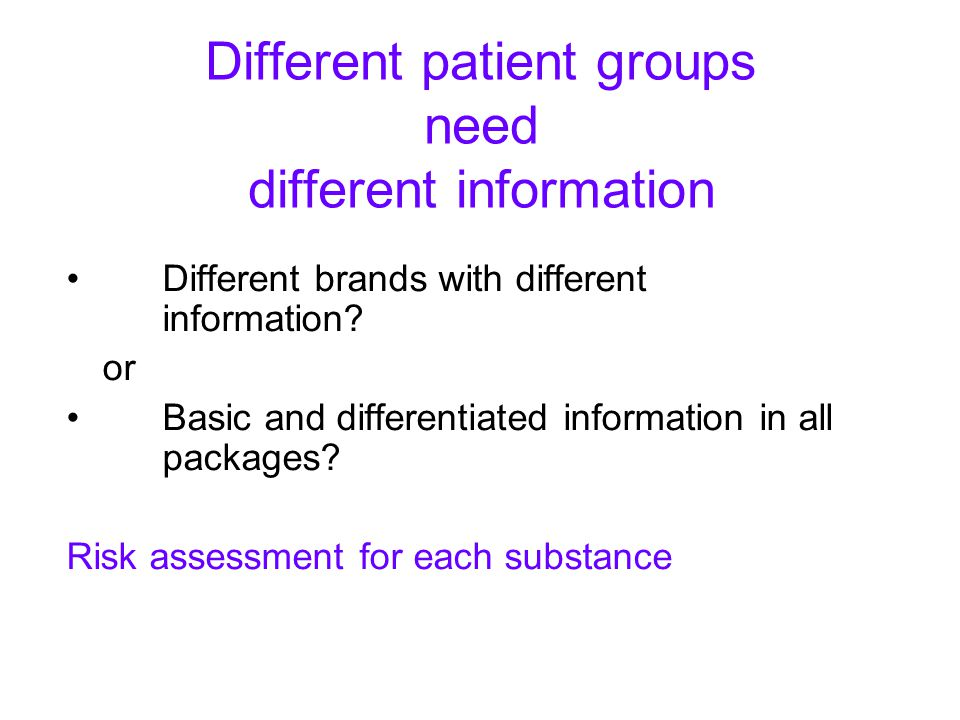 Different patient groups need different information Different brands with different information.