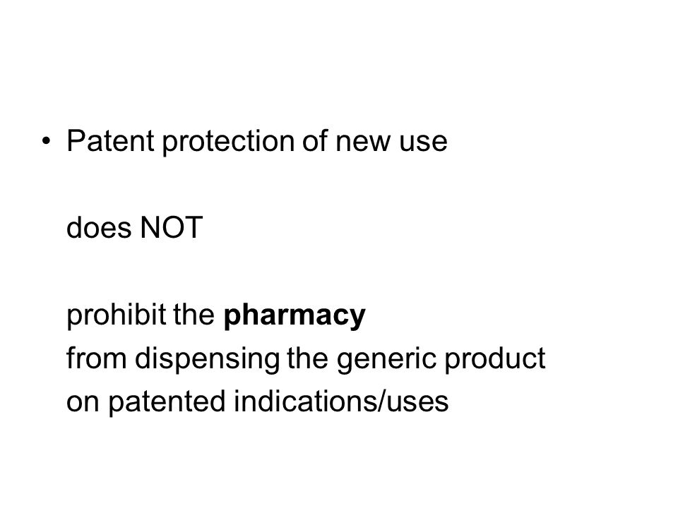 Patent protection of new use does NOT prohibit the pharmacy from dispensing the generic product on patented indications/uses