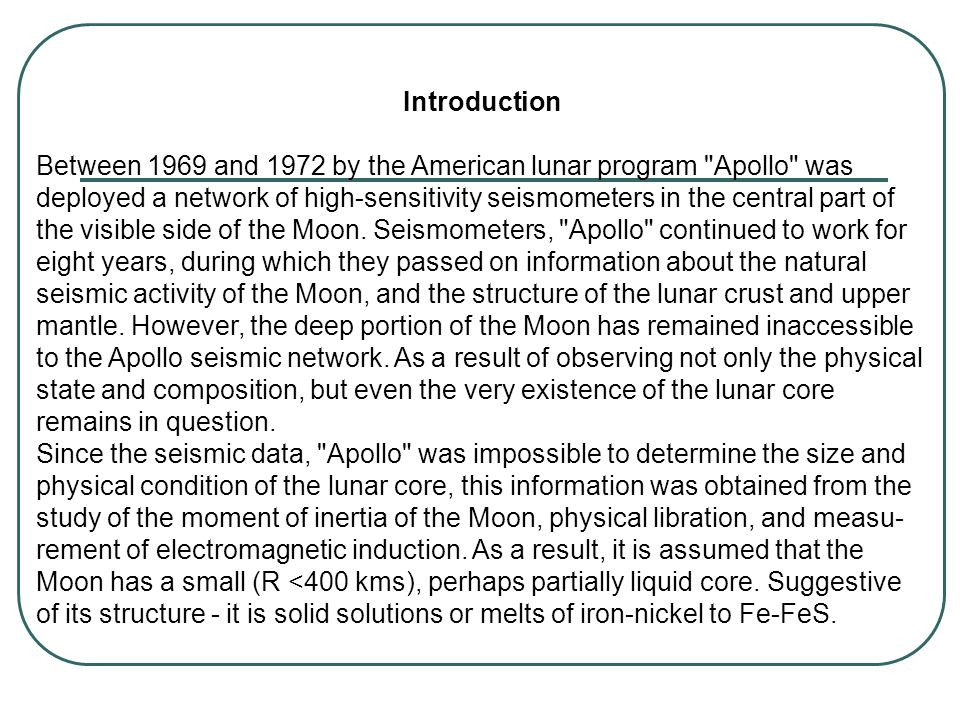 Introduction Between 1969 and 1972 by the American lunar program Apollo was deployed a network of high-sensitivity seismometers in the central part of the visible side of the Moon.