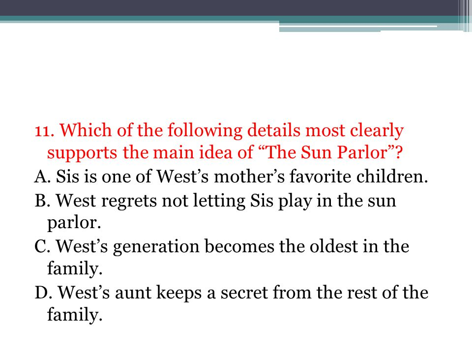 """11. Which of the following details most clearly supports the main idea of """"The Sun Parlor""""? A. Sis is one of West's mother's favorite children. B. Wes"""