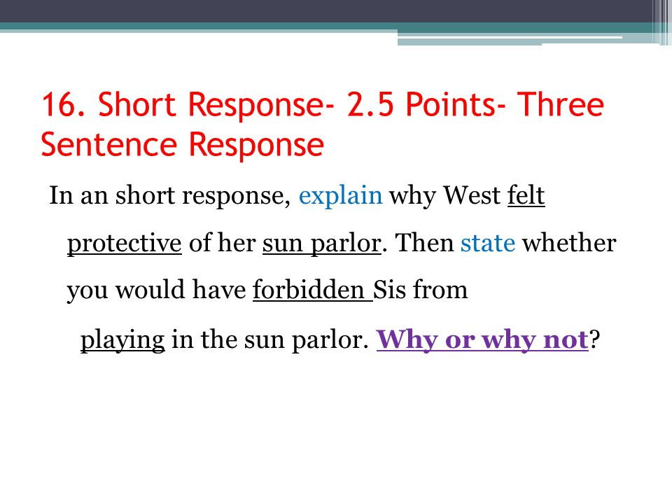 16. Short Response- 2.5 Points- Three Sentence Response In an short response, explain why West felt protective of her sun parlor. Then state whether y