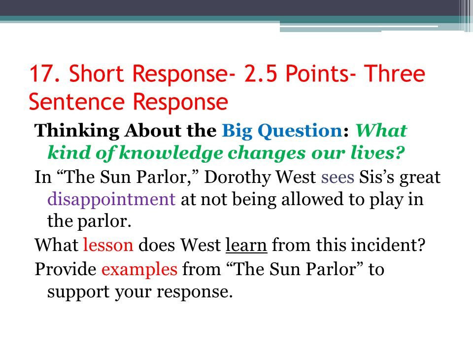 """17. Short Response- 2.5 Points- Three Sentence Response Thinking About the Big Question: What kind of knowledge changes our lives? In """"The Sun Parlor,"""