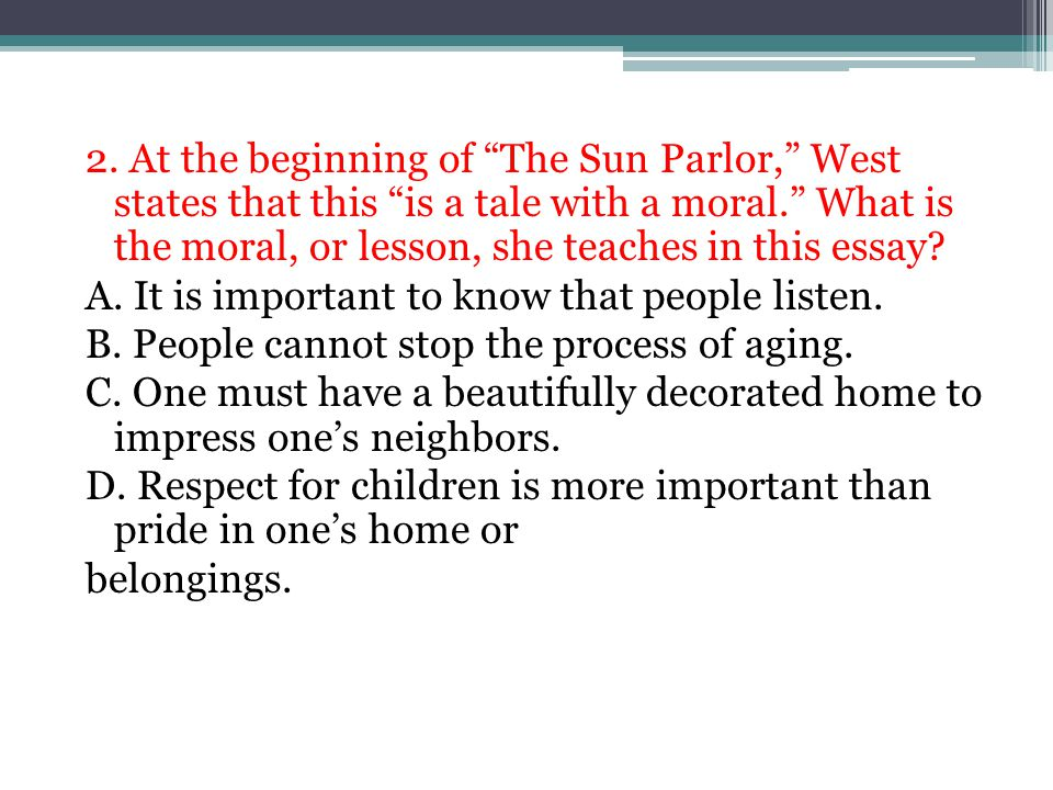 """2. At the beginning of """"The Sun Parlor,"""" West states that this """"is a tale with a moral."""" What is the moral, or lesson, she teaches in this essay? A. I"""