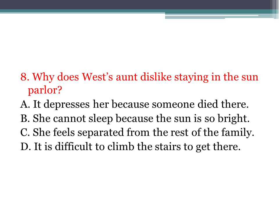 8.Why does West's aunt dislike staying in the sun parlor.