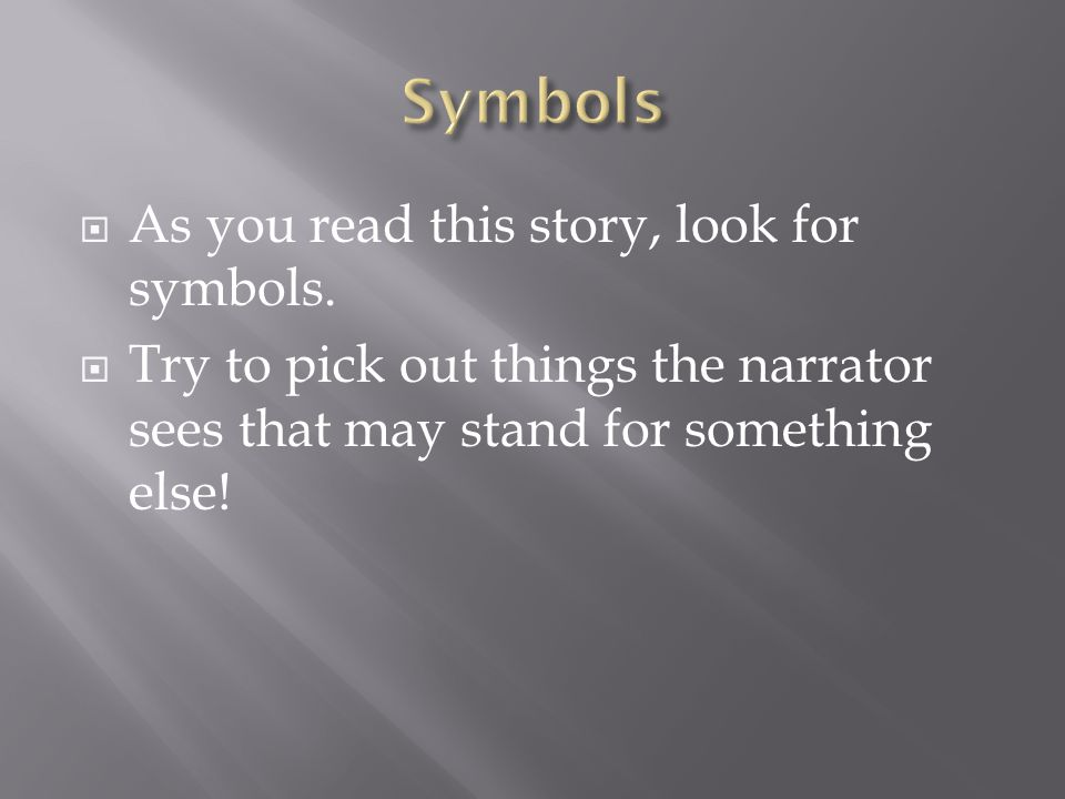  As you read this story, look for symbols.  Try to pick out things the narrator sees that may stand for something else!