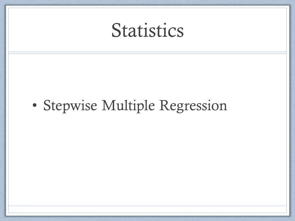 Statistics Stepwise Multiple Regression