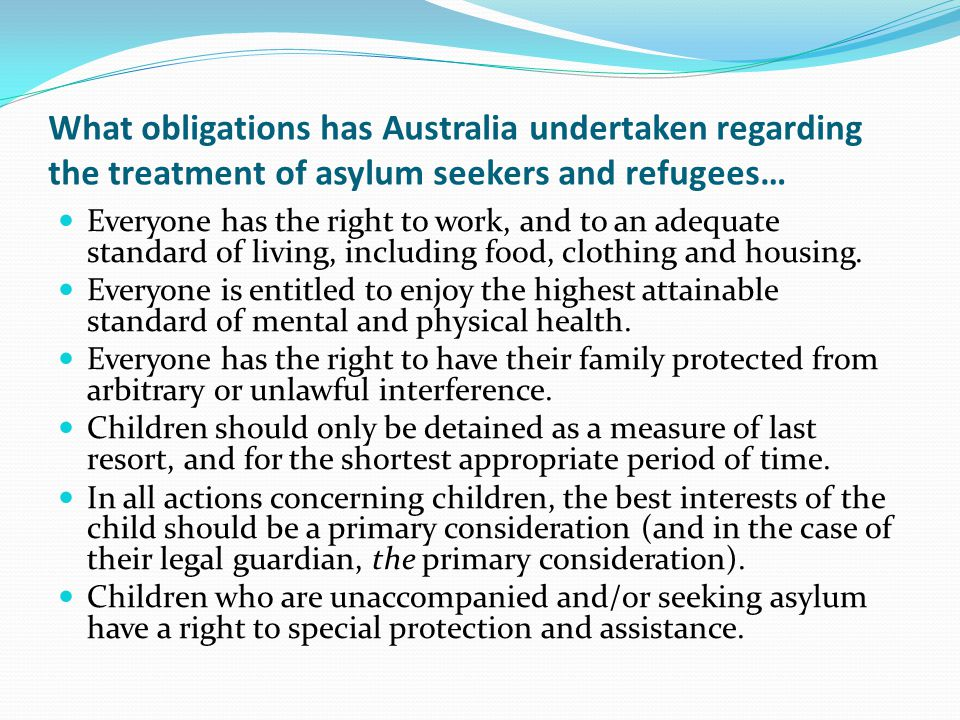 What obligations has Australia undertaken regarding the treatment of asylum seekers and refugees… Asylum seekers should not be penalised for arriving in a country without authorisation.