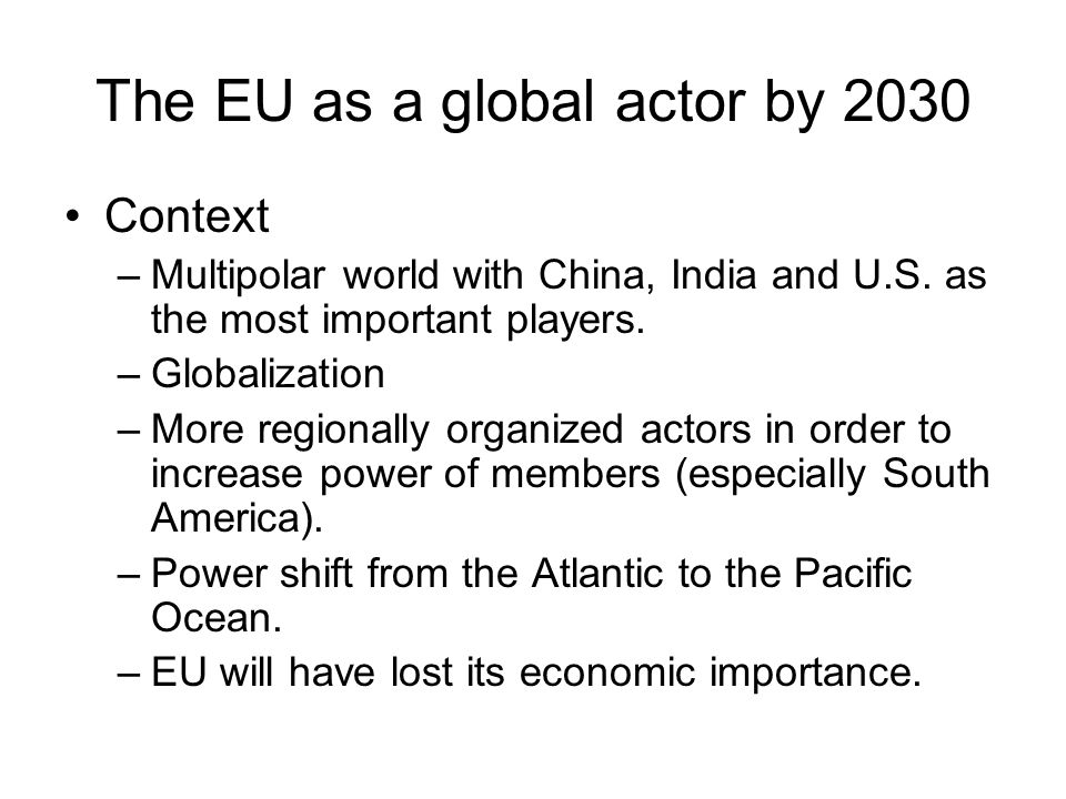 The EU as a global actor by 2030 Context –Multipolar world with China, India and U.S.