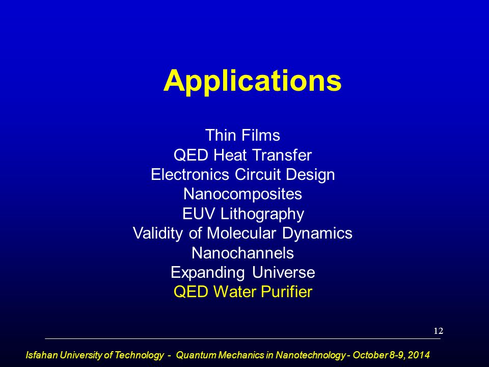 Applications Isfahan University of Technology - Quantum Mechanics in Nanotechnology - October 8-9, 2014 Thin Films QED Heat Transfer Electronics Circu