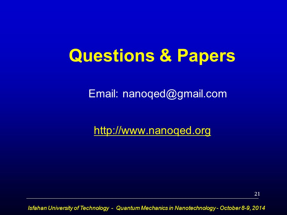 Questions & Papers Email: nanoqed@gmail.com http://www.nanoqed.org Isfahan University of Technology - Quantum Mechanics in Nanotechnology - October 8-