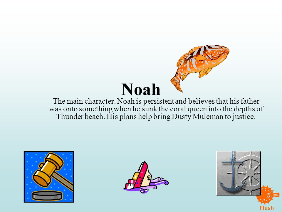 Flush Noah The main character.