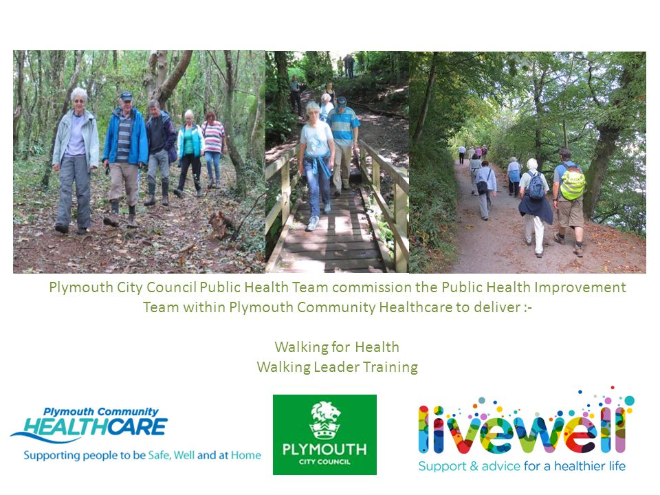 Plymouth City Council Public Health Team commission the Public Health Improvement Team within Plymouth Community Healthcare to deliver :- Walking for