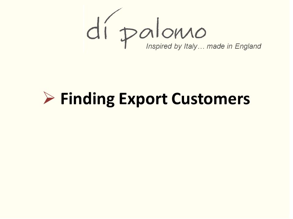Inspired by Italy… made in England  Finding Export Customers