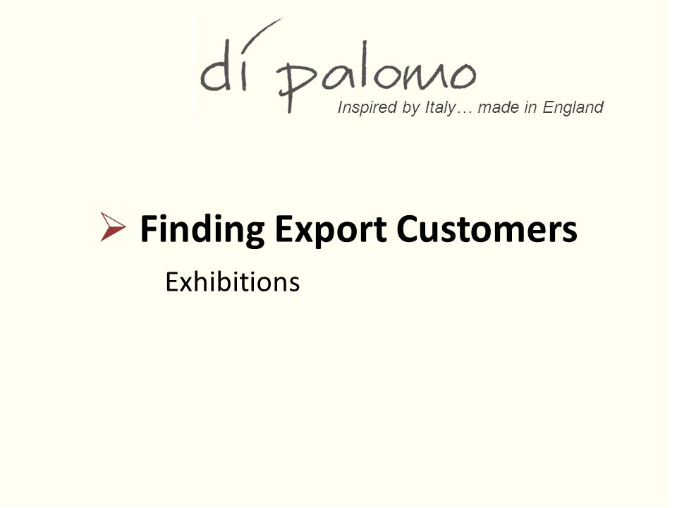 Inspired by Italy… made in England  Finding Export Customers Exhibitions