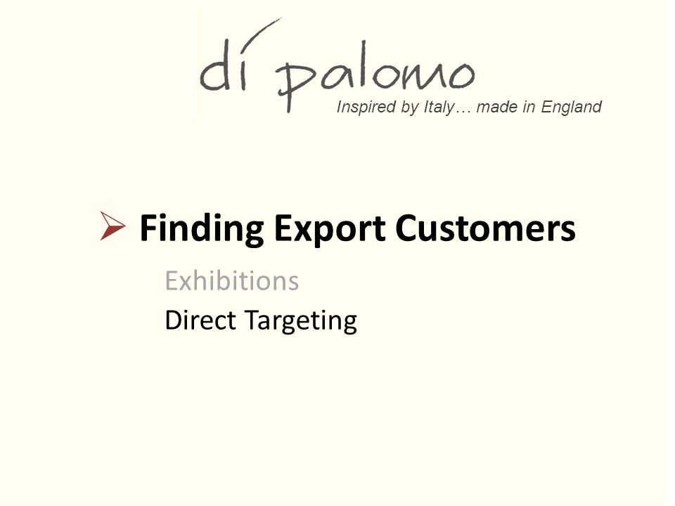 Inspired by Italy… made in England  Finding Export Customers Exhibitions Direct Targeting
