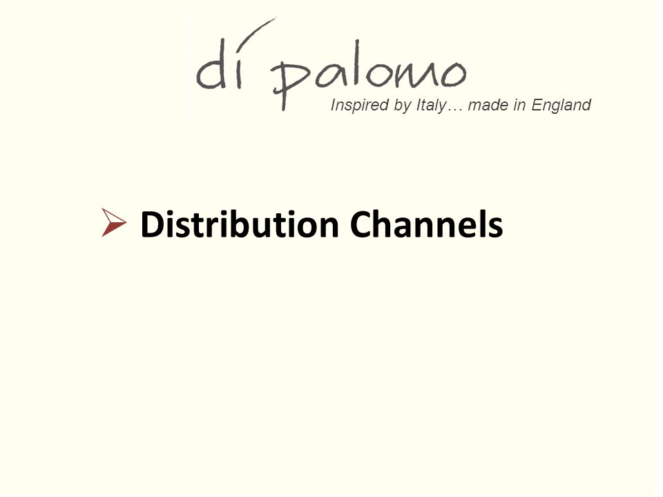 Inspired by Italy… made in England  Distribution Channels