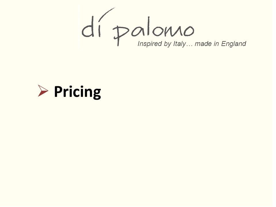 Inspired by Italy… made in England  Pricing