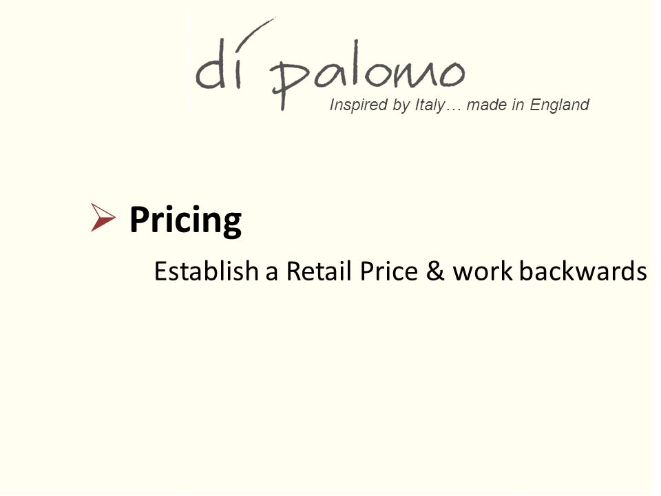 Inspired by Italy… made in England  Pricing Establish a Retail Price & work backwards