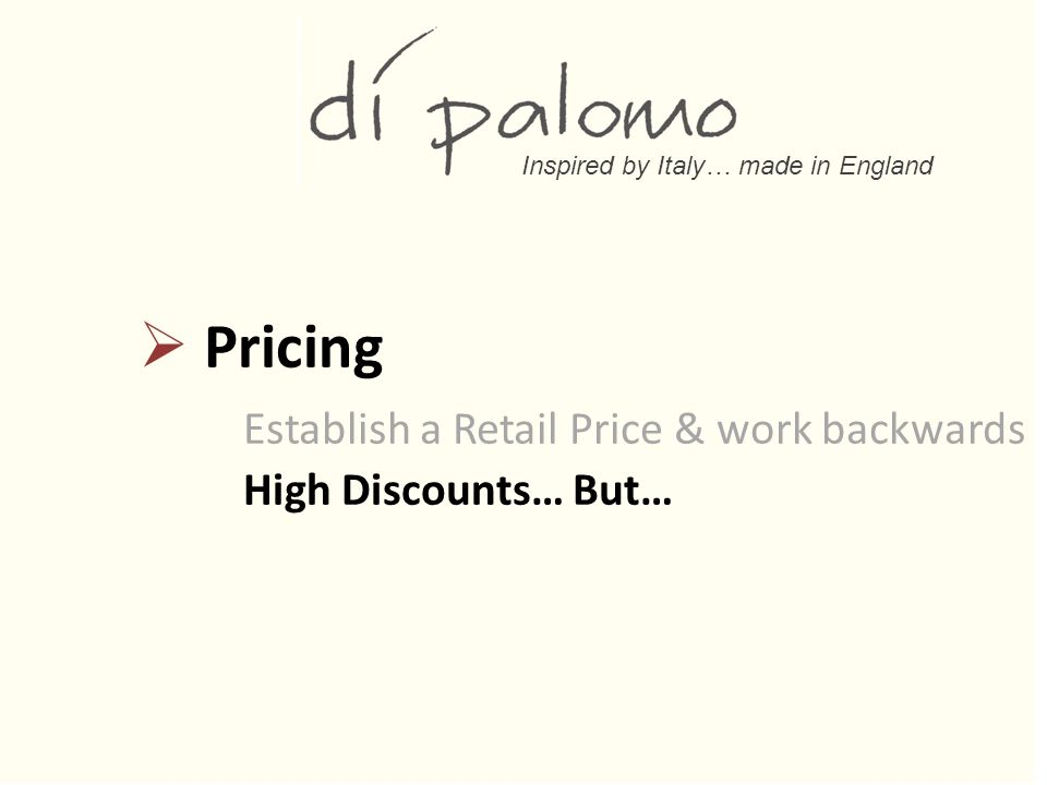 Inspired by Italy… made in England  Pricing Establish a Retail Price & work backwards High Discounts… But…