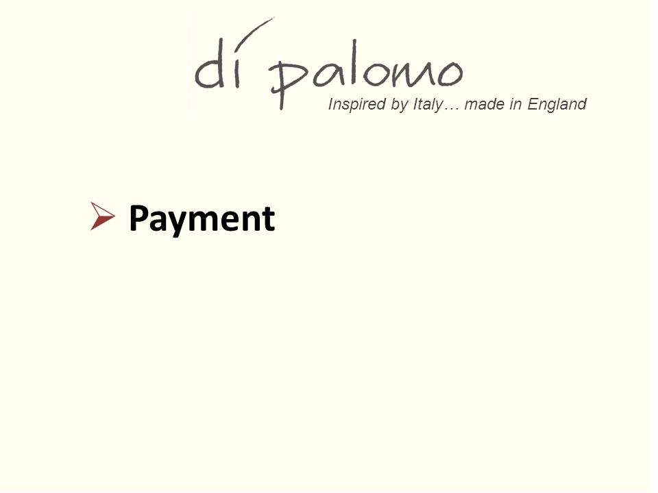 Inspired by Italy… made in England  Payment