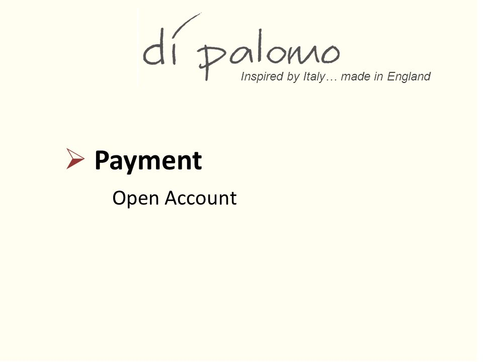 Inspired by Italy… made in England  Payment Open Account