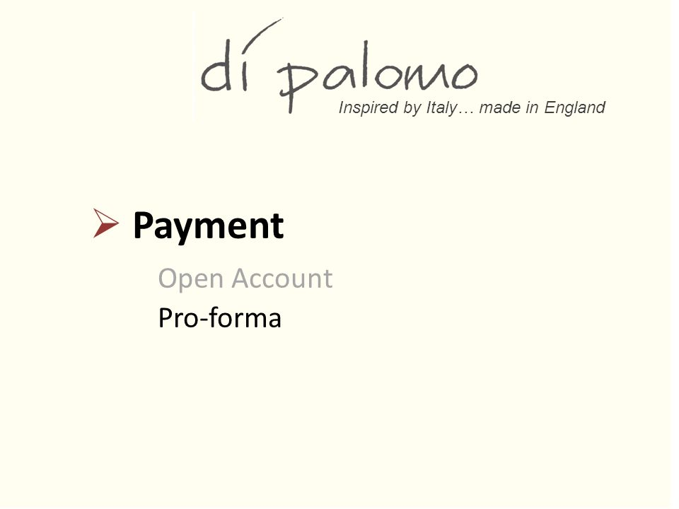 Inspired by Italy… made in England  Payment Open Account Pro-forma