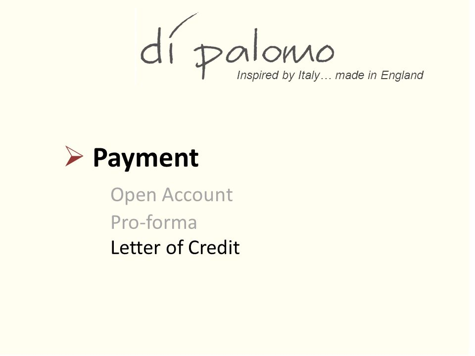 Inspired by Italy… made in England  Payment Open Account Pro-forma Letter of Credit